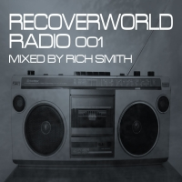 Recoverworld Radio 001 (Mixed by Rich Smith)