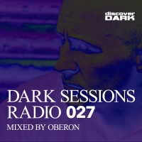Dark Sessions Radio 027 (Mixed by Oberon)
