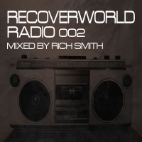 Recoverworld Radio 002 (Mixed by Rich Smith)