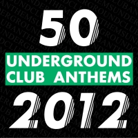 50 Underground Club Anthems 2012