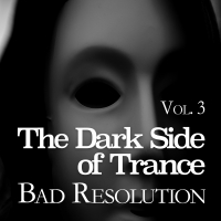 The Dark Side of Trance - Bad Resolution, Vol. 3