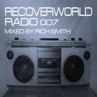 Recoverworld Radio 007 (Mixed by Rich Smith)