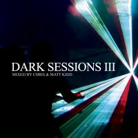 Dark Sessions III (Mixed by Chris & Matt Kidd)