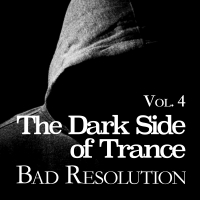 The Dark Side of Trance - Bad Resolution, Vol. 4