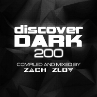 Discover Dark 200 (Compiled and Mixed by Zach Zlov)