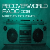 Recoverworld Radio 009 (Mixed by Rich Smith)