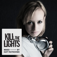 Kill The Lights (Mixed by Katy Rutkovski)