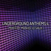 Underground Anthems 4 (Mixed by Manuel Le Saux)