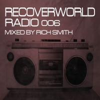 Recoverworld Radio 006 (Mixed by Rich Smith)