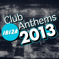 Ibiza Club Anthems 2013