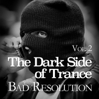 The Dark Side of Trance - Bad Resolution Vol. 2