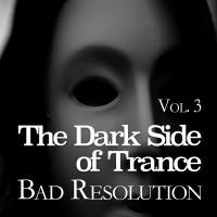 The Dark Side of Trance - Bad Resolution, Vol. 3