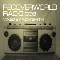 Recoverworld Radio 008 (Mixed by Rich Smith)